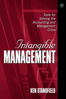 Intangible Management: Tools for Solving the Accounting and Management Crisis (Paperback)