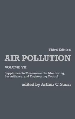 Air Pollution: Volume 7: Supplement to Measurements, Monitoring, Surveillance, and Engineering Control - Environmental Sciences (Hardback)
