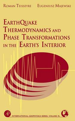 Earthquake Thermodynamics and Phase Transformation in the Earth's Interior: Volume 76 - International Geophysics (Hardback)