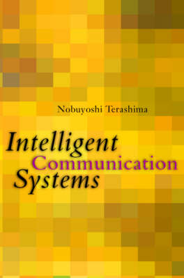 Intelligent Communication Systems: Toward Constructing Human Friendly Communication Environment (Hardback)