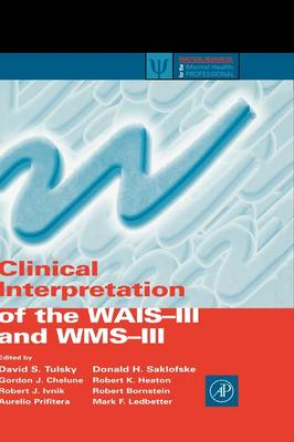 Clinical Interpretation of the WAIS-III and WMS-III - Practical Resources for the Mental Health Professional (Hardback)