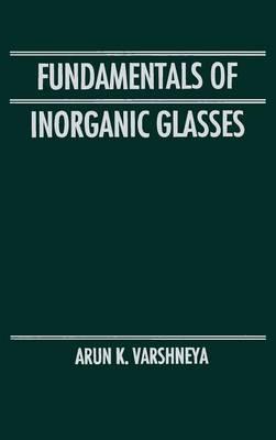 Fundamentals of Inorganic Glasses (Hardback)