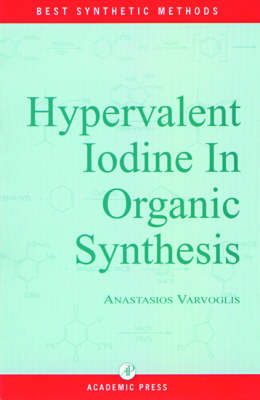 Hypervalent Iodine in Organic Synthesis - Best Synthetic Methods (Hardback)