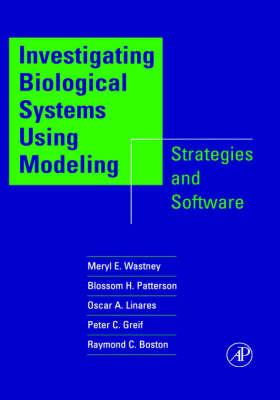 Investigating Biological Systems Using Modeling: Strategies and Software (Hardback)