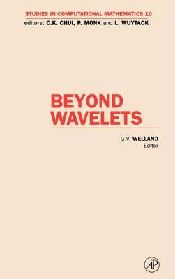Beyond Wavelets: Volume 10 - Studies in Computational Mathematics (Hardback)