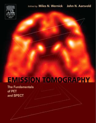 Emission Tomography: The Fundamentals of Pet and Spect (Hardback)