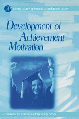 Development of Achievement Motivation: Volume . - Educational Psychology (Hardback)