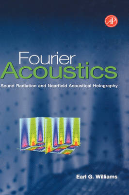 Fourier Acoustics: Sound Radiation and Nearfield Acoustical Holography (Hardback)