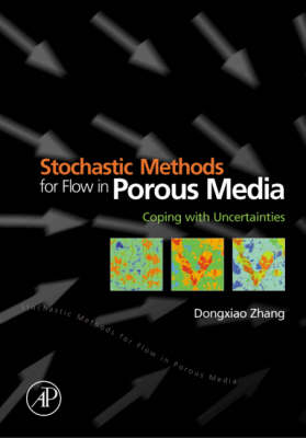 Stochastic Methods for Flow in Porous Media: Coping with Uncertainties (Hardback)