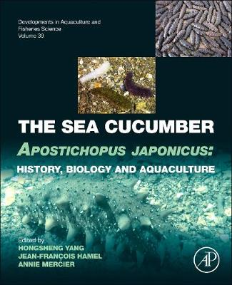 The Sea Cucumber Apostichopus japonicus: Volume 39: History, Biology and Aquaculture - Developments in Aquaculture and Fisheries Science (Hardback)