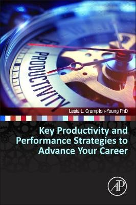 Key Productivity and Performance Strategies to Advance Your Career (Paperback)