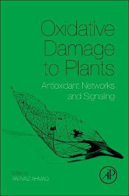 Oxidative Damage to Plants: Antioxidant Networks and Signaling (Hardback)