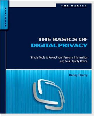 The Basics of Digital Privacy: Simple Tools to Protect Your Personal Information and Your Identity Online (Paperback)