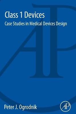 Class 1 Devices: Case Studies in Medical Devices Design (Paperback)