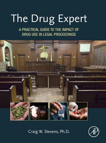 The Drug Expert: A Practical Guide to the Impact of Drug Use in Legal Proceedings (Hardback)