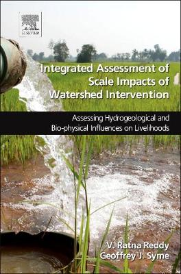 Integrated Assessment of Scale Impacts of Watershed Intervention: Assessing Hydrogeological and Bio-physical Influences on Livelihoods (Hardback)