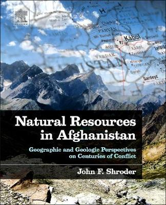 Natural Resources in Afghanistan: Geographic and Geologic Perspectives on Centuries of Conflict (Hardback)