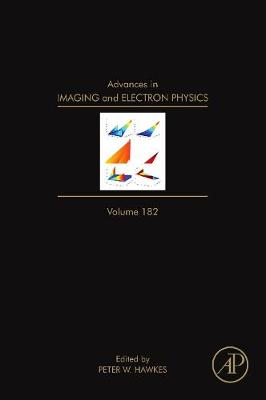 Advances in Imaging and Electron Physics: Volume 182 - Advances in Imaging and Electron Physics (Hardback)
