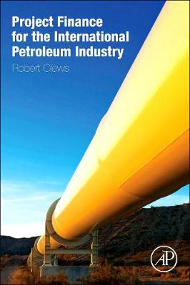 Project Finance for the International Petroleum Industry (Hardback)