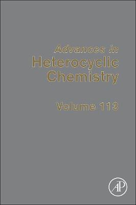 Advances in Heterocyclic Chemistry: Volume 113 - Advances in Heterocyclic Chemistry (Hardback)