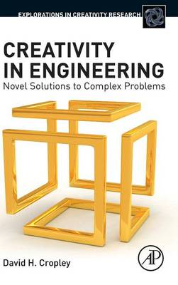 Creativity in Engineering: Novel Solutions to Complex Problems - Explorations in Creativity Research (Hardback)