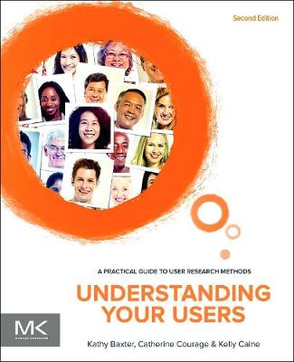 Understanding Your Users: A Practical Guide to User Research Methods - Interactive Technologies (Paperback)