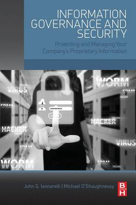 Information Governance and Security: Protecting and Managing Your Company's Proprietary Information (Paperback)