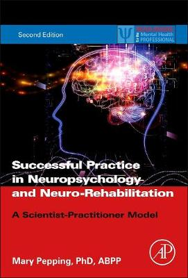 Successful Practice in Neuropsychology and Neuro-Rehabilitation: A Scientist-Practitioner Model - Practical Resources for the Mental Health Professional (Paperback)