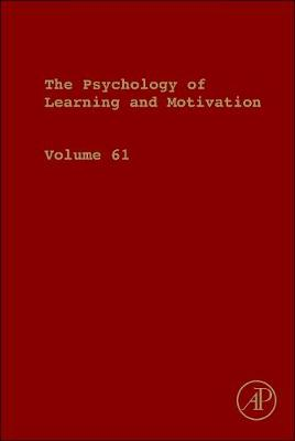 Psychology of Learning and Motivation: Volume 61 - Psychology of Learning and Motivation (Hardback)