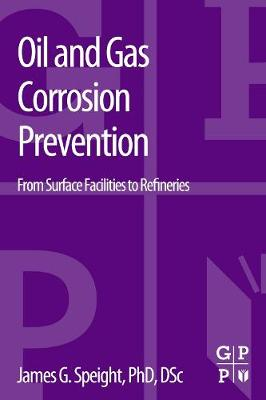 Oil and Gas Corrosion Prevention: From Surface Facilities to Refineries (Paperback)