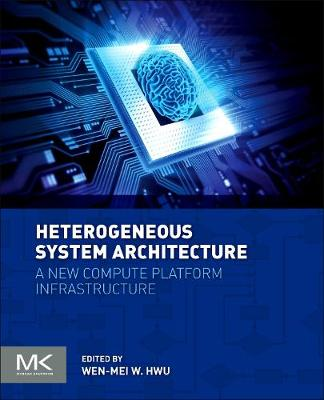 Heterogeneous System Architecture: A New Compute Platform Infrastructure (Paperback)