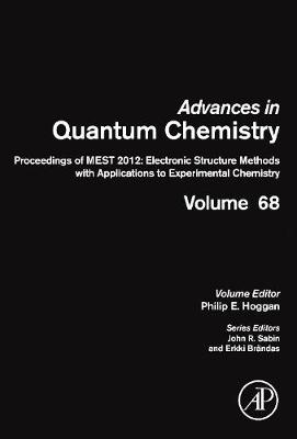 Proceedings of MEST 2012: Electronic Structure Methods with Applications to Experimental Chemistry: Volume 68 - Advances in Quantum Chemistry (Hardback)