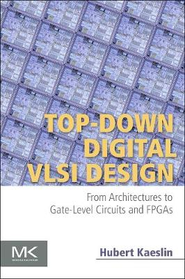 Top-Down Digital VLSI Design: From Architectures to Gate-Level Circuits and FPGAs (Paperback)