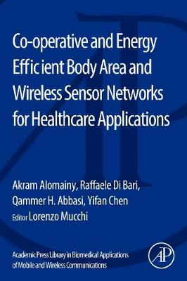 Co-operative and Energy Efficient Body Area and Wireless Sensor Networks for Healthcare Applications (Paperback)