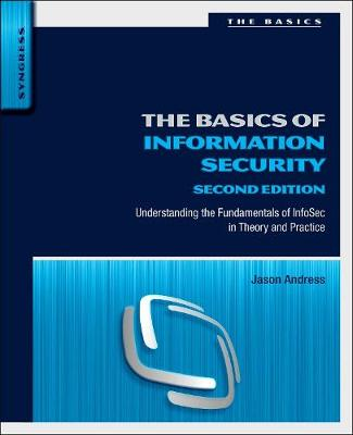 The Basics of Information Security: Understanding the Fundamentals of InfoSec in Theory and Practice (Paperback)