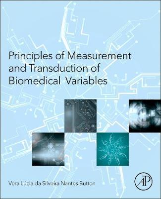 Principles of Measurement and Transduction of Biomedical Variables (Hardback)