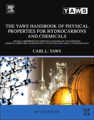 The Yaws Handbook of Physical Properties for Hydrocarbons and Chemicals: Physical Properties for More Than 54,000 Organic and Inorganic Chemical Compounds, Coverage for C1 to C100 Organics and Ac to Zr Inorganics (Hardback)