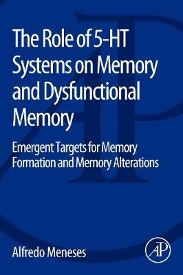 The Role of 5-HT Systems on Memory and Dysfunctional Memory: Emergent Targets for Memory Formation and Memory Alterations (Paperback)