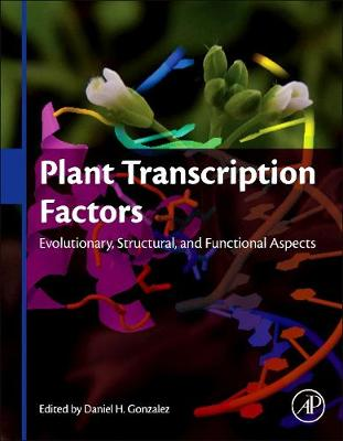 Plant Transcription Factors: Evolutionary, Structural and Functional Aspects (Hardback)