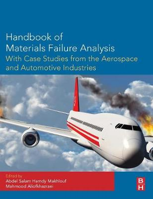 Handbook of Materials Failure Analysis with Case Studies from the Aerospace and Automotive Industries (Hardback)
