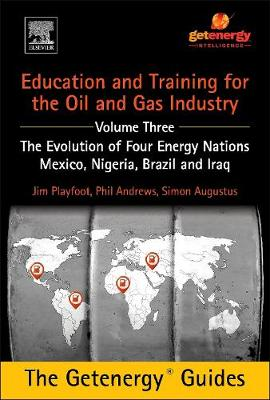 Education and Training for the Oil and Gas Industry: The Evolution of Four Energy Nations: Mexico, Nigeria, Brazil, and Iraq (Hardback)