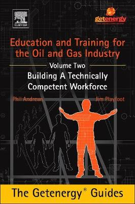 Education and Training for the Oil and Gas Industry: Building A Technically Competent Workforce (Hardback)