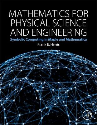 Mathematics for Physical Science and Engineering: Symbolic Computing Applications in Maple and Mathematica (Hardback)