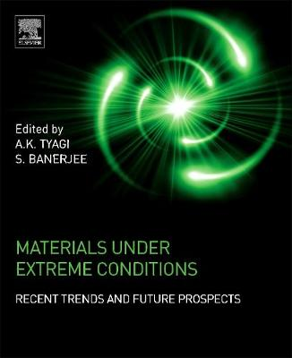Materials Under Extreme Conditions: Recent Trends and Future Prospects (Hardback)