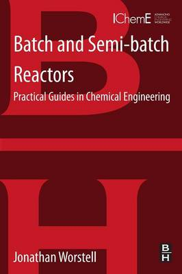 Batch and Semi-batch Reactors: Practical Guides in Chemical Engineering (Paperback)