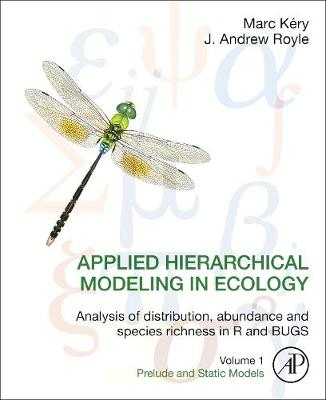 Applied Hierarchical Modeling in Ecology: Analysis of distribution, abundance and species richness in R and BUGS: Volume 1:Prelude and Static Models (Hardback)