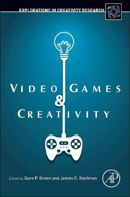 Video Games and Creativity - Explorations in Creativity Research (Hardback)