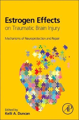 Estrogen Effects on Traumatic Brain Injury: Mechanisms of Neuroprotection and Repair (Hardback)
