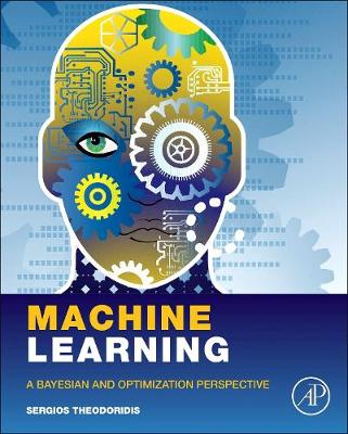 Machine Learning: A Bayesian and Optimization Perspective (Hardback)