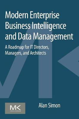 Modern Enterprise Business Intelligence and Data Management: A Roadmap for IT Directors, Managers, and Architects (Paperback)